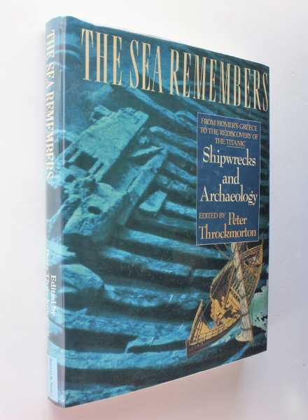 The Sea Remembers: Shipwrecks and Archaeology, From Homer's Greece to the Rediscovery of the Titanic, Throckmorton (ed), Peter