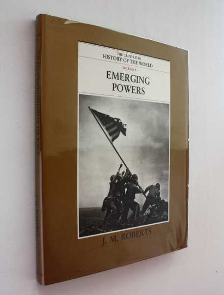 Emerging Powers: The Illustrated History of the World, Volume 9, Roberts, J. M.