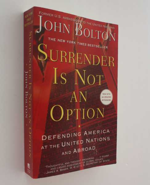 Surrender Is Not An Option: Defending America at the United Nations and Abroad, Bolton, John