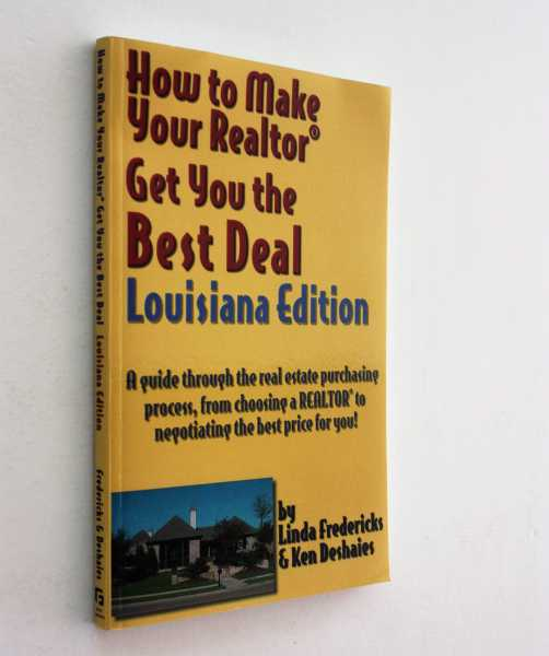 How to Make Your Realtor Get You the Best Deal: Louisiana Edition, Fredericks and Ken Deshaies, Linda