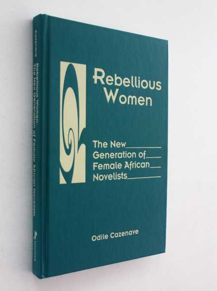 Rebellious Women: The New Generation of Female African Novelists, Cazenave, Odile