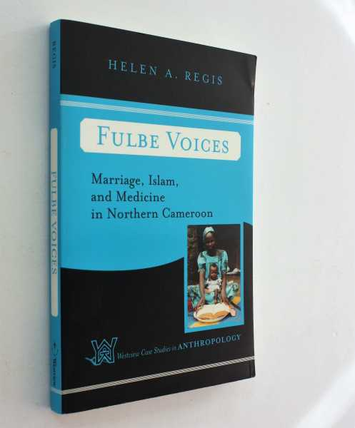 Fulbe Voices: Marriage, Islam, and Medicine in Northern Cameroon, Regis, Helen A.