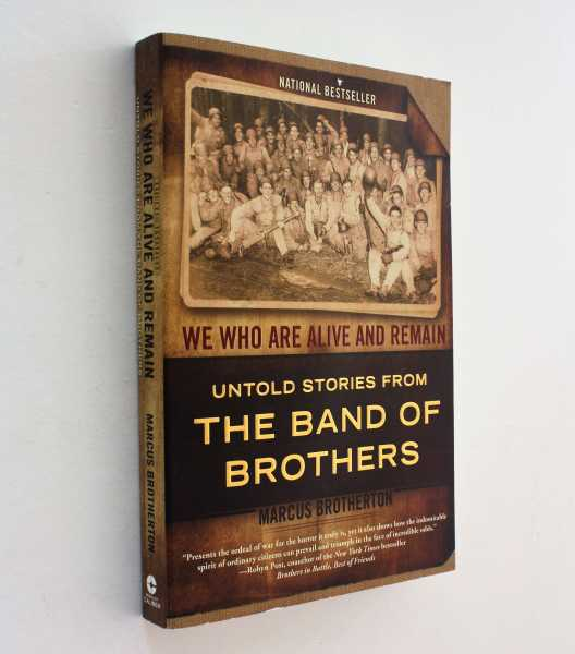 We Who Are Alive and Remain: Untold Stories from The Band of Brothers, Brotherton, Marcus