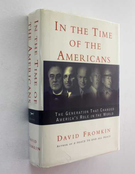 In the Time of the Americans: FDR, Truman, Eisenhower, Marshall, MacArthur - The Generation That Changed America's Role in the World, Fromkin, David