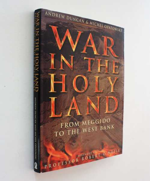 War in the Holy Land: Form Meggido to the West Bank, Duncan and Michel Opatowski, Andrew