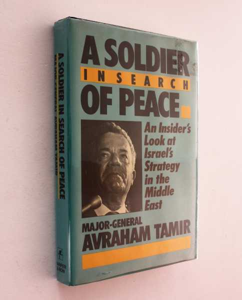 A Soldier in Search of Peace: An Inside Look at Israel's Strategy, Tamir, Major-General Avraham