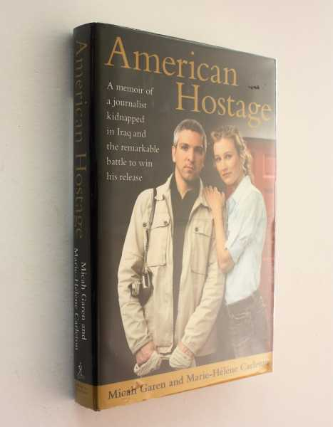 American Hostage: A Memoir of a Journalist Kidnapped in Iraq and the Remarkable Battle to Win His Release, Garen and Marie-Helene Carleton, Micah