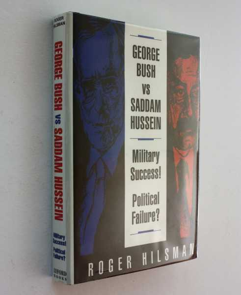 George Bush vs. Saddam Hussein: Military Success! Political Failure?, Hilsman, Roger