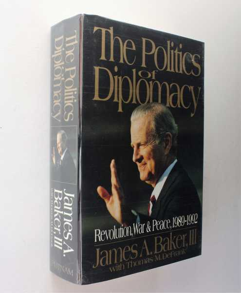 The Politics of Diplomacy: Revolution, War and Peace, 1989-1992, Baker, III, James A.