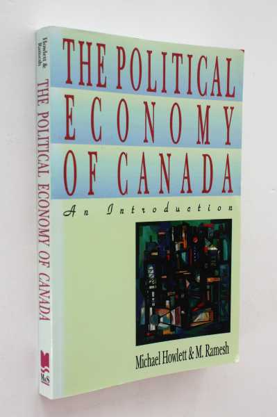 The Political Economy of Canada: An Introduction, Howlett and M. Ramesh, Michael