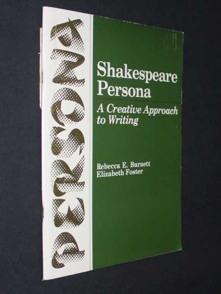 Shakespeare Persona: A Creative Approach to Writing, Burnett, Rebecca E.; Elizabeth Foster