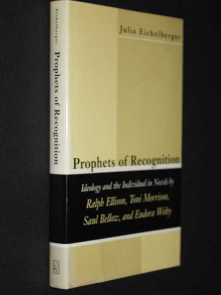 Prophets of Recognition: Ideology and the Individual in Novels by Ralph Ellison, Toni Morrison, Saul Bellow, and Eudora Welty, Eichelberger, Julia