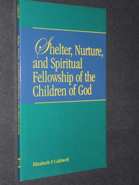 Shelter, Nurture, and Spiritual Fellowship of the Children of God, Caldwell, Elizabeth F.