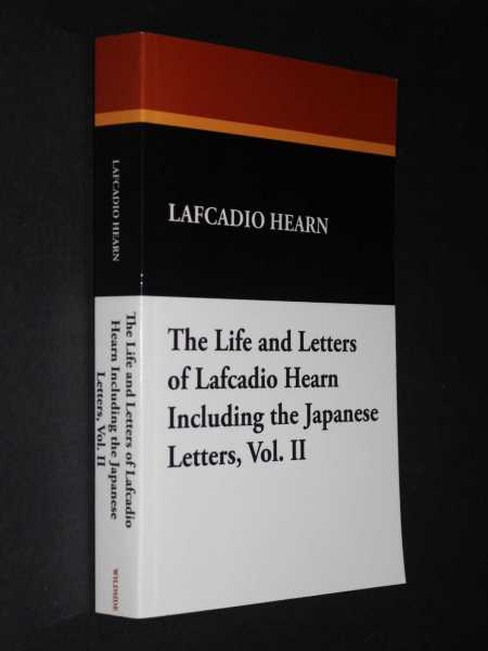 Life and Letters of Lafacadio Hearn Including the Japanese Letters Volume II, Bisland (ed), Elizabeth