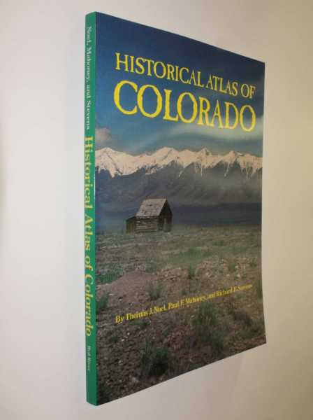 Historical Atlas of Colorado, Noel, Thomas J.; Paul F. Mahoney, Richard E. Stevens