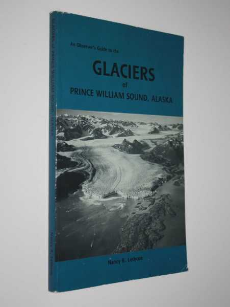 An Observer's Guide to the Glaciers of Prince Williams Sound, Alaska, Lethcoe, Nancy R.