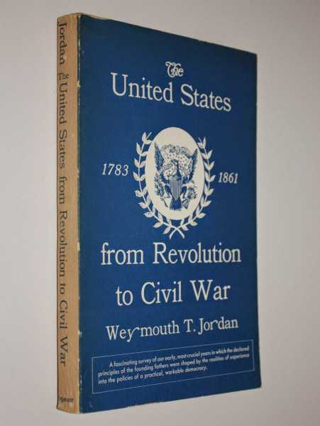The United States from Revolution to Civil War: 1783 -1861, Jordan, Weymouth T.
