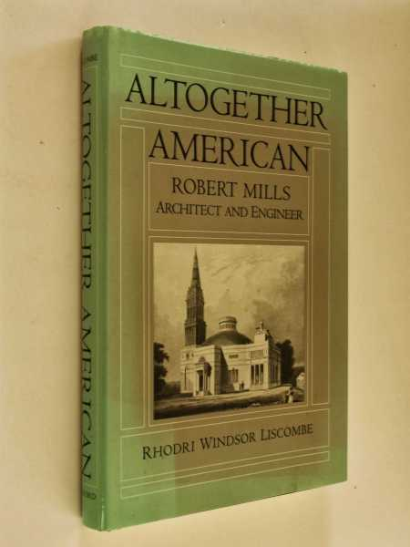 Altogether American: Robert Mills, Architect and Engineer, 1781-1855, Liscombe, Rhodri Windsor