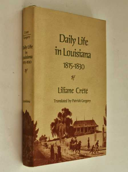 Daily Life in Louisiana 1815-1830, Crete, Liliane