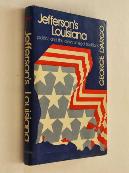 Jefferson's Louisiana: Politics and the Clash of Legal Traditions, Dargo, George