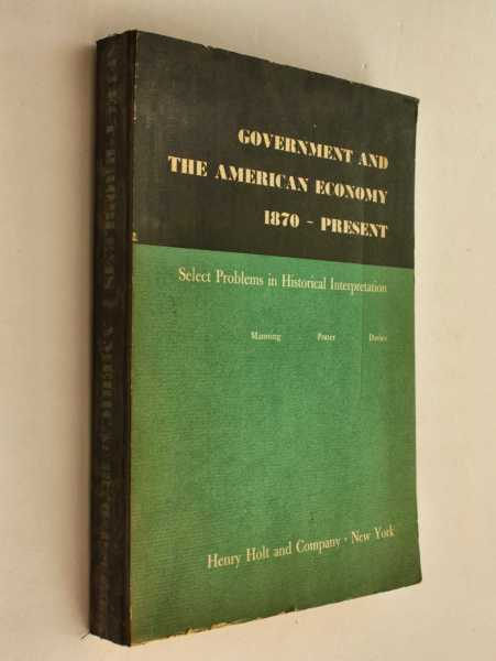 Government and the American Economy 1870 - Present: Select Problems in Historical Interpretation, Manning, Thomas G.; David M. Potter