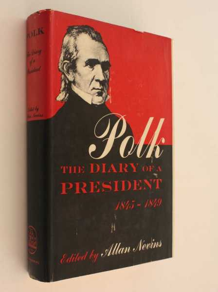 Polk: The Diary of a President 1845 - 1849, Nevins (ed), Allan