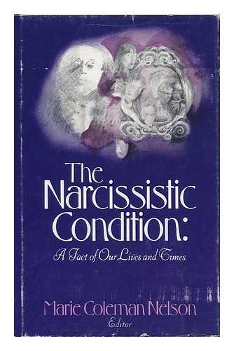 NELSON, MARIE COLEMAN - The Narcissistic Condition : a Fact of Our Lives and Times