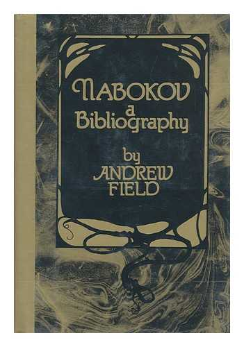 FIELD, ANDREW - Nabokov, a Bibliography