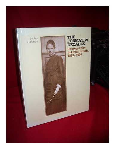 FLUKINGER, ROY - The Formative Decades : Photography in Great Britain, 1839-1920