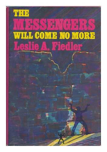 FIEDLER, LESLIE A. - The Messengers Will Come No More