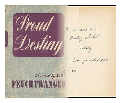 FEUCHTWANGER, LION (1884-1958) - Proud Destiny, a Novel. [Tr. by Moray Firth, Pseud. , from the German Ms. Entitled Waffen Für Amerika]