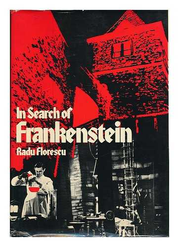 FLORESCU, RADU. ALAN BARBOUR. MATEI CAZACU - In Search of Frankenstein / Radu Florescu ; with Contributions by Alan Barbour & Matei Cazacu