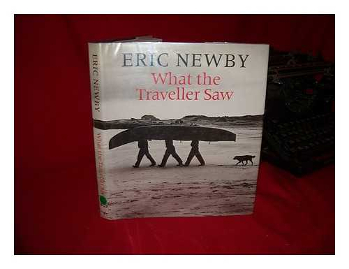 NEWBY, ERIC - What the Traveller Saw / Eric Newby