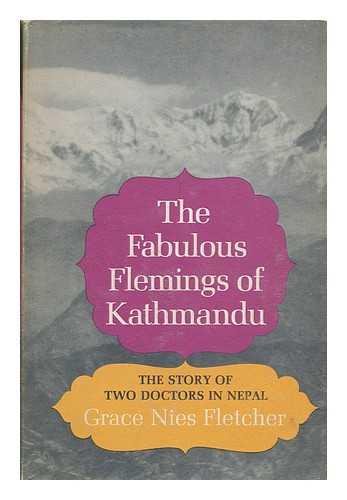 FLETCHER, GRACE NIES - The Fabulous Flemings of Kathmandu; the Story of Two Doctors in Nepal