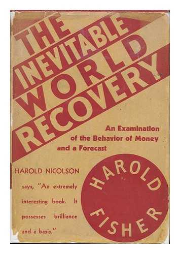 FISHER, HAROLD - The Inevitable World Recovery; an Examination of the Behaviour of Money, and a Forecast