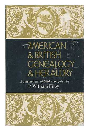 FILBY, P. WILLIAM - American & British Genealogy & Heraldry; a Selected List of Books. Compiled by P. William Filby