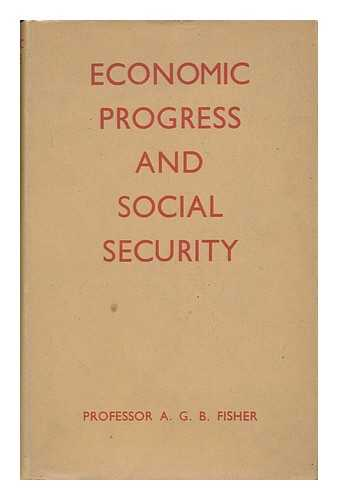 FISHER, ALLAN G. B. (ALLAN GEORGE BARNARD)  (1895-1976) - Economic Progress and Social Security