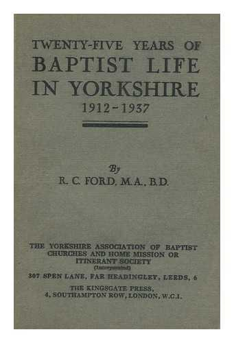 FORD, R. C. - Twenty-Five Years of Baptist Life in Yorkshire, 1912-1937