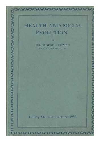 NEWMAN, GEORGE, SIR (1870-1948) - Health and Social Evolution