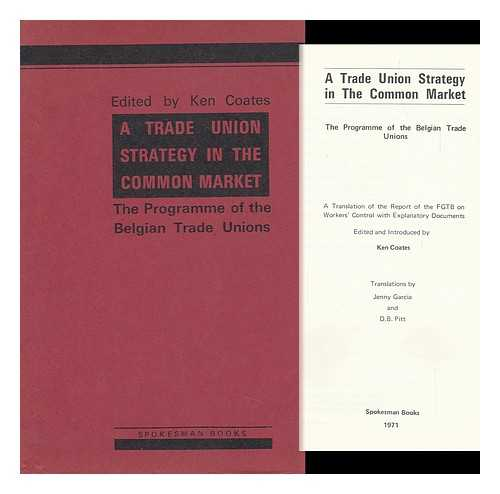 FEDERATION GENERALE DU TRAVAIL DE BELGIQUE. COATES, KEN, ED. - A Trade Union Strategy in the Common Market : the Programme of the Belgian Trade Unions : a Translation of the Report of the FGTB on Workers' Control, with Explanatory Documents / Edited and Introduced by Ken Coates