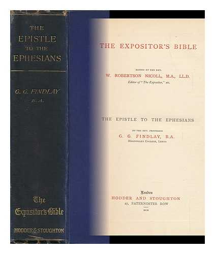 FINDLAY, GEORGE G. (GEORGE GILLANDERS)  (1849-1919) - The Epistle to the Ephesians, by the Rev. Professorg. G. Findlay