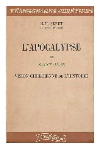 FERET, HENRICUS MARIA - L'Apocalypse De Saint Jean, Vision Chretienne De L'Histoire