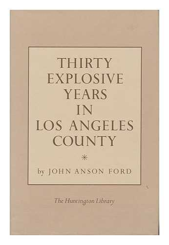 FORD, JOHN ANSON - Thirty Explosive Years in Los Angeles County