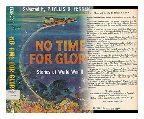 FENNER, PHYLLIS REID (1899-) (COMP. ) - No Time for Glory; Stories of World War II. Illus. by William R. Lohse