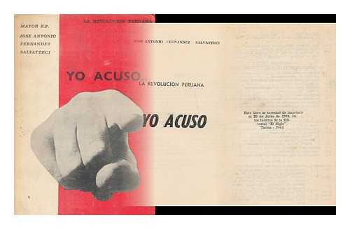 FERNANDEZ SALVATTECI, JOSE ANTONIO - Yo acuso : la revolucion peruana / [por] Jose Antonio Fernandez Salvatteci