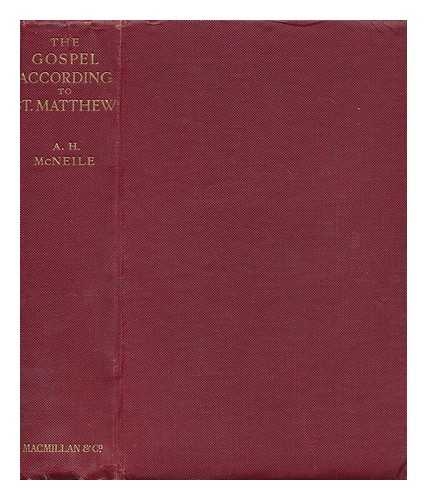 M'NEILE, ALAN HUGH - The Gospel according to St. Matthew : the Greek text / with introduction, notes, and indices by Alan Hugh M'Neile