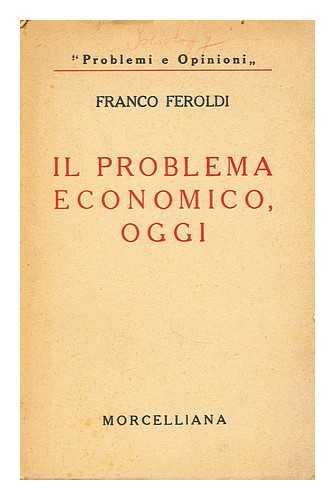 FEROLDI, FRANCO - Il problema economico, oggi