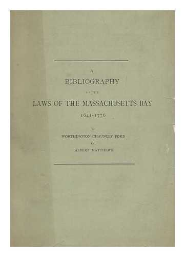 FORD, WORTHINGTON CHAUNCEY (1858-1941) - A bibliography of the laws of the Massachusetts Bay, 1641-1776, by Worthington Chauncey Ford and Albert Matthews