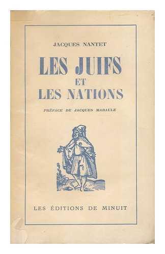 NANTET, JACQUES (1910-) - Les Juifs et les nations / Jacques Nantet ; preface de Jacques Mandaule