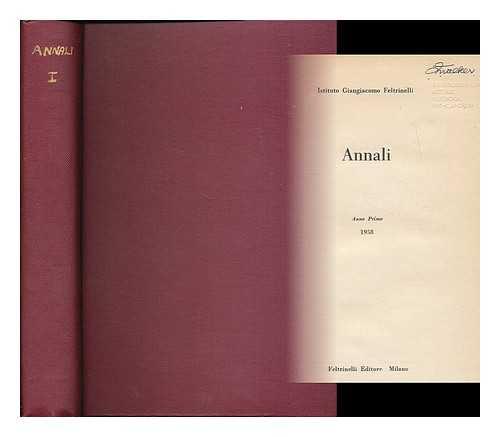 ISTITUTO GIANGIACOMO FELTRINELLI - Annali : anno primo 1958